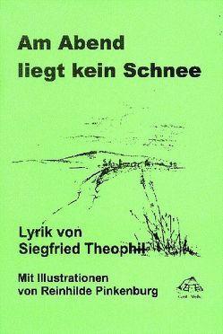 Am Abend liegt kein Schnee von Pinkenburg,  Reinhilde, Theophil,  Siegfried