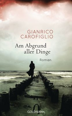 Am Abgrund aller Dinge von Carofiglio,  Gianrico, Koskull,  Verena von