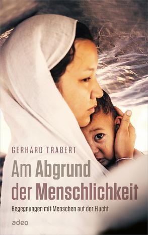 Am Abgrund der Menschlichkeit von Trabert,  Gerhard