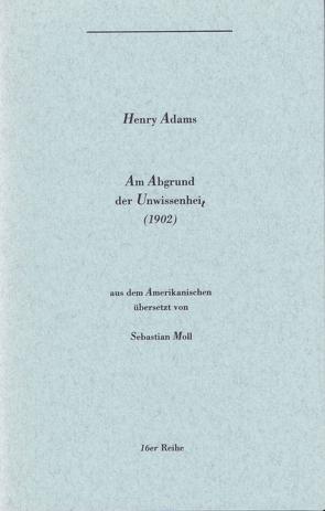 Am Abgrund der Unwissenheit von Adams,  Henry, Leyn,  Urs van der, Moll,  Sebastian