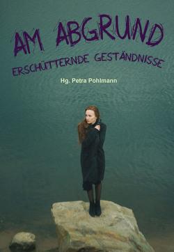 Am Abgrund – Erschütternde Geständnisse von Pohlmann,  Petra