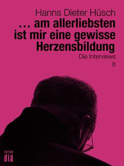 … am allerliebsten ist mir eine gewisse Herzensbildung von Hüsch,  Hanns Dieter, Lotz,  Helmut