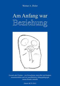 Am Anfang war Beziehung von Disler,  Werner A