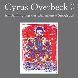 Am Anfang war das Ornament – Siebdruck von Overbeck,  Cyrus
