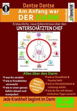 Am Anfang war DER DARM: Erstaunliche, neue Erkenntnisse über den UNTERSCHÄTZTEN CHEF von Dantse,  Dantse
