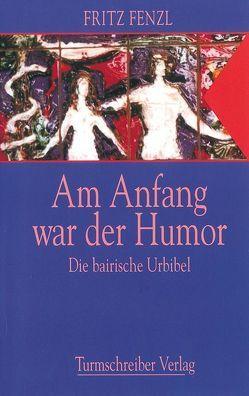 Am Anfang war der Humor von Fenzl,  Fritz