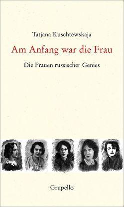 Am Anfang war die Frau von Kuschtewskaja,  Janina, Kuschtewskaja,  Tatjana, Lunau,  Steffi, Tschörtner,  Ilse
