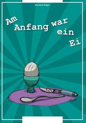 Am Anfang war ein Ei von Bröger,  Bernhard, Hübner,  Thorsten