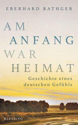 Am Anfang war Heimat von Rathgeb,  Eberhard