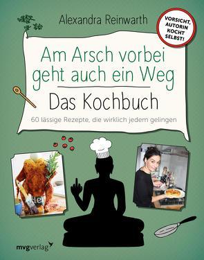 Am Arsch vorbei geht auch ein Weg – Das Kochbuch von Krassnitzer,  Ingo, Reinwarth,  Alexandra