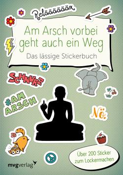 Am Arsch vorbei geht auch ein Weg – Das lässige Stickerbuch von mvg Verlag