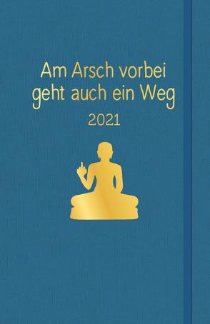 Am Arsch vorbei geht auch ein Weg: Planer 2021 von Reinwarth,  Alexandra