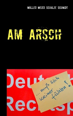 Am Arsch von Meier,  Manfred, Müller,  Martin, Schmidt,  Siegfried, Schulze,  Stefan