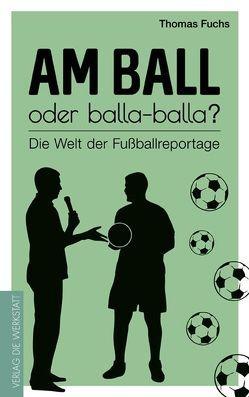 Am Ball oder balla-balla? von Fuchs,  Thomas