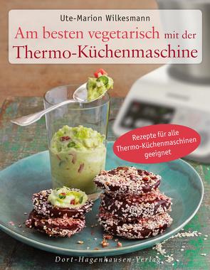 Am besten vegetarisch mit der Thermo-Küchenmaschine von Wilkesmann,  Ute-Marion