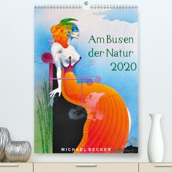 Am Busen der Natur / 2020 (Premium, hochwertiger DIN A2 Wandkalender 2020, Kunstdruck in Hochglanz) von Becker,  Michael
