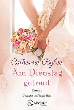 Am Dienstag getraut von Bybee,  Catherine, Hein,  Teresa