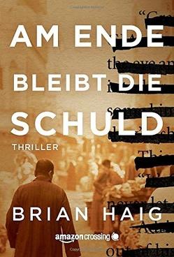 Am Ende bleibt die Schuld von Haig,  Brian, Lippold,  Anja