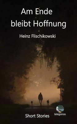 Am Ende bleibt Hoffnung von Flischikowski,  Heinz