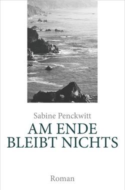 AM ENDE BLEIBT NICHTS von Penckwitt,  Sabine