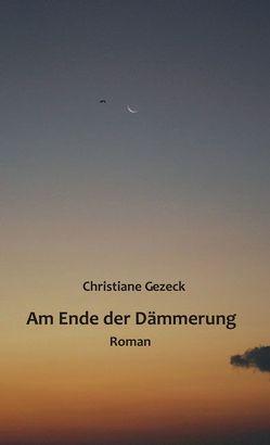 Am Ende der Dämmerung von Gezeck,  Christiane