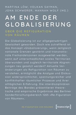 Am Ende der Globalisierung von Löw,  Martina, Sayman,  Volkan, Schwerer,  Jona, Wolf,  Hannah