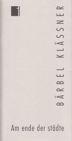 Jahresgabe der Literarischen Gesellschaft / Am ende der städte von Berner,  Andreas, Klässner,  Bärbel