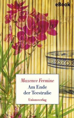 Am Ende der Teestraße von Fermine,  Maxence, Hausemer,  Georges