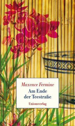 Am Ende der Teestrasse von Fermine,  Maxence, Hausemer,  Georges