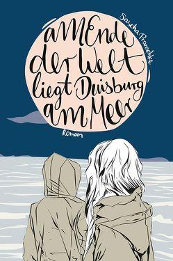 Am Ende der Welt liegt Duisburg am Meer von Fischer,  Ellen, Pranschke,  Sascha