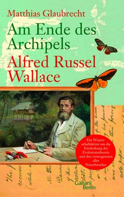 Am Ende des Archipels – Alfred Russel Wallace von Glaubrecht,  Matthias