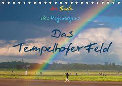 Am Ende des Regenbogens. Das Tempelhofer Feld (Tischkalender 2019 DIN A5 quer)
