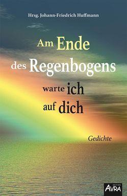 Am Ende des Regenbogens warte ich auf dich von Huffmann,  Johann-Friedrich