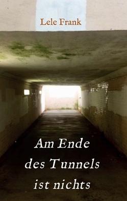 Am Ende des Tunnels ist nichts von Frank,  Lele