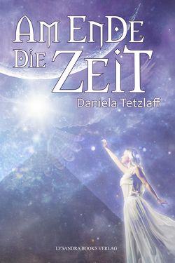 Am Ende die Zeit von Tetzlaff,  Daniela