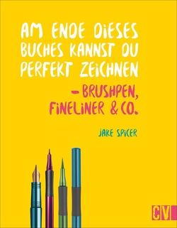 Am Ende dieses Buches kannst du perfekt zeichnen – Brushpen, Fineliner & Co. von Abelshauser,  Gunda, Spicer,  Jake