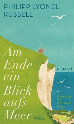 Am Ende ein Blick aufs Meer von Hein,  Christoph, Lyonel Russell,  Philipp