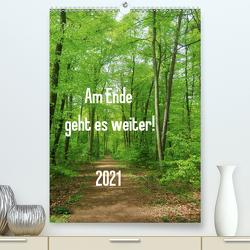 Am Ende geht es weiter! 2021 (Premium, hochwertiger DIN A2 Wandkalender 2021, Kunstdruck in Hochglanz) von N.,  N.