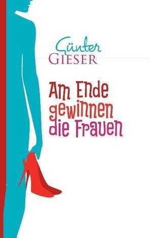 Am Ende gewinnen die Frauen von Gieser,  Günter
