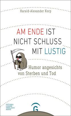 Am Ende ist nicht Schluss mit lustig von Korp,  Harald-Alexander, Möhl,  Karl-Horst