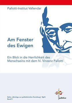 Am Fenster des Ewigen – Ein Blick in die Herrlichkeit des Menschseins mit dem hl. Vinzenz Pallotti von Pallotti-Institut