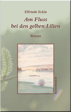 Am Fluss bei den gelben Lilien von Eckle,  Elfriede
