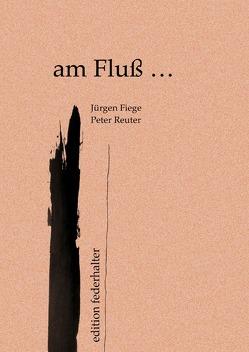 am Fluß … Hardcover von Fiege,  Jürgen, Reuter,  Peter