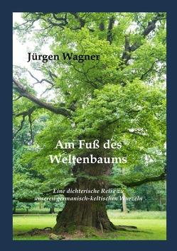 Am Fuß des Weltenbaums von Wagner,  Jürgen