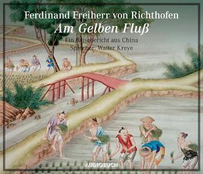 Am gelben Fluß von Kreye,  Walter, Richthofen,  Ferdinand Freiherr von, Zimber,  Corinna