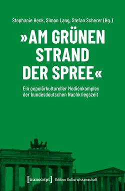»Am grünen Strand der Spree« von Heck,  Stephanie, Lang,  Simon, Scherer,  Stefan