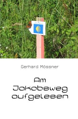 Am Jakobsweg aufgelesen von Mössner,  Gerhard