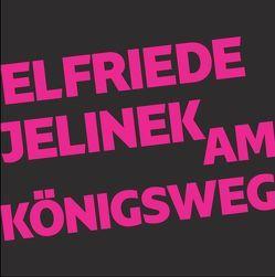 Am Königsweg von Bruckmaier,  Karl, Jelinek,  Elfriede, Kapfer,  Herbert