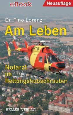 Am Leben – Notarzt im Rettungshubschrauber von Lorenz,  Tino