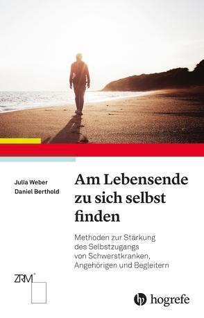 Am Lebensende zu sich selbst finden von Berthold,  Daniel, Weber,  Julia